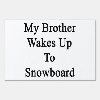 My Brother Wakes Up To Snowboard Sign