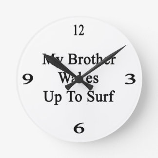 My Brother Wakes Up To Surf Round Clocks