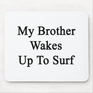 My Brother Wakes Up To Surf Mousepads