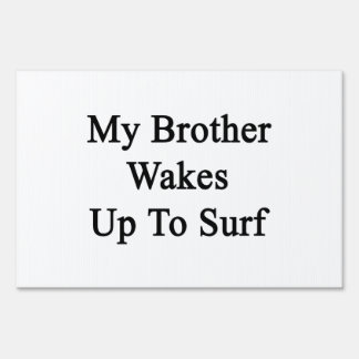 My Brother Wakes Up To Surf Yard Sign