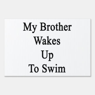 My Brother Wakes Up To Swim Signs