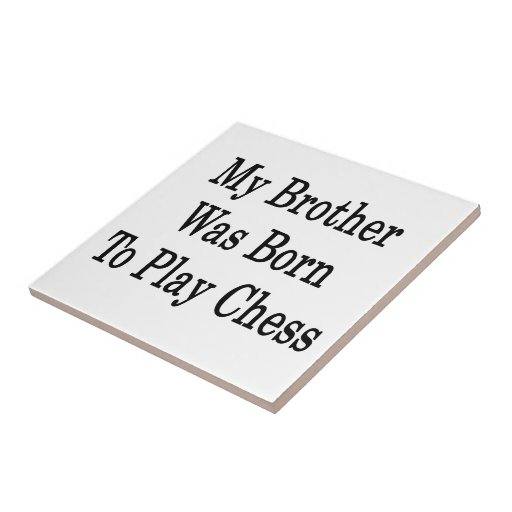 My Brother Was Born To Play Chess Small Square Tile