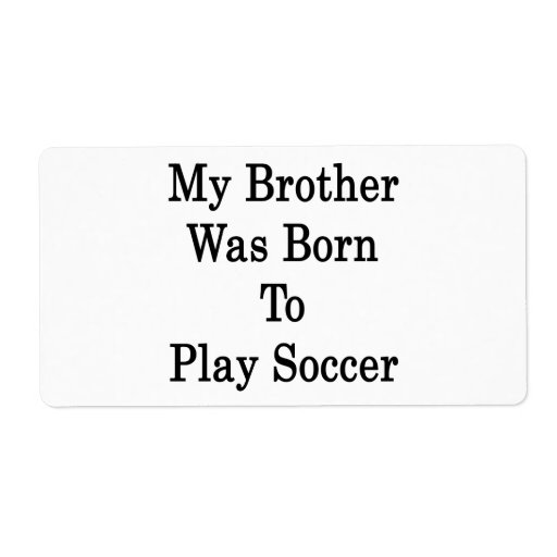 My Brother Was Born To Play Soccer Shipping Label