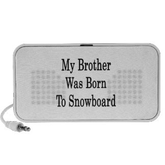 My Brother Was Born To Snowboard Travelling Speakers