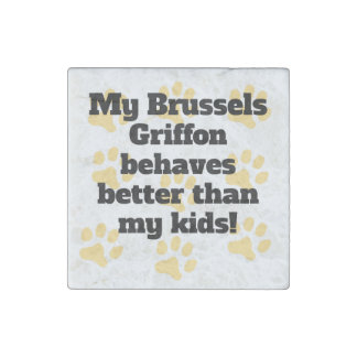 My Brussels Griffon Behaves Better Stone Magnet