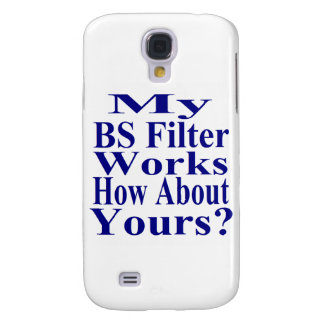 My BS Filter Works How About Yours? Samsung Galaxy S4 Case