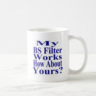 My BS Filter Works How About Yours? Coffee Mug