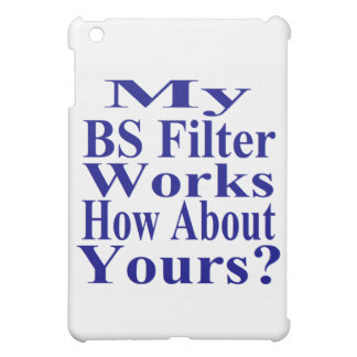 My BS Filter Works How About Yours? iPad Mini Covers