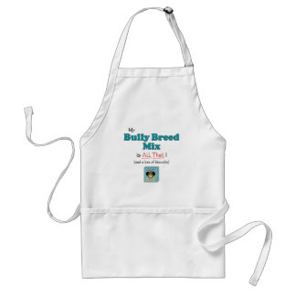 My Bully Breed Mix is All That! Adult Apron