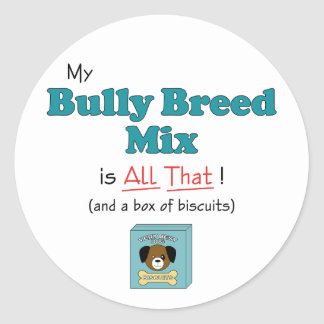 My Bully Breed Mix is All That! Classic Round Sticker