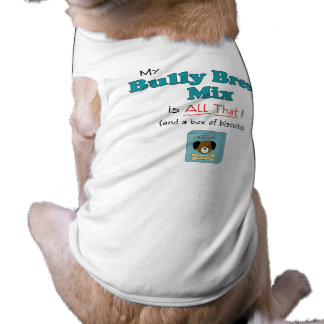 My Bully Breed Mix is All That! Pet T-shirt
