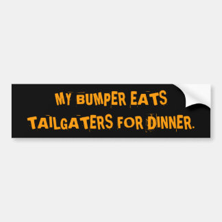 MY BUMPER EATS TAILGATERS FOR DINNER. BUMPER STICKER