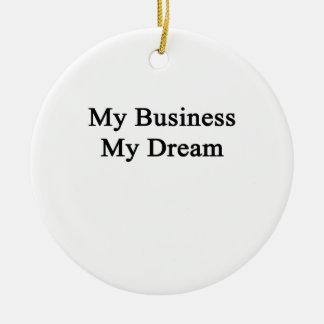 My Business My Dream Ceramic Ornament