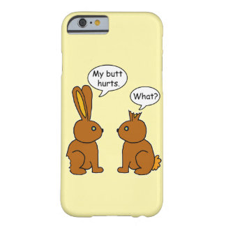 My Butt Hurts! - What? Barely There iPhone 6 Case