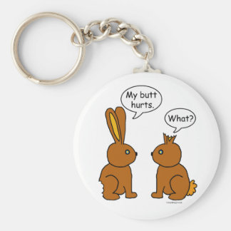 My Butt Hurts! - What? Keychain