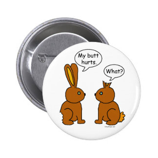 My Butt Hurts! - What? Pinback Button