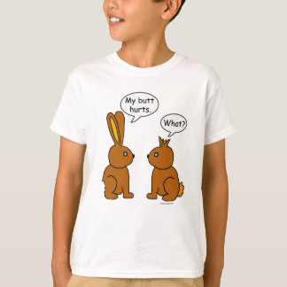 My Butt Hurts! - What? T-Shirt