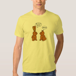 My Butt Hurts! - What? T Shirts