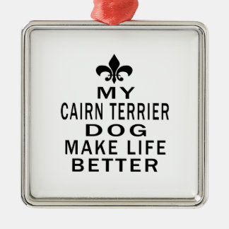 My Cairn Terrier Dog Make Life Better Square Metal Christmas Ornament