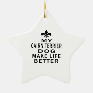 My Cairn Terrier Dog Make Life Better Double-Sided Star Ceramic Christmas Ornament