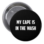 My Cape Is In the Wash 3 Inch Round Button