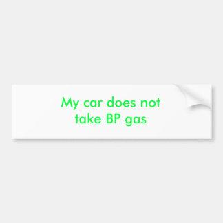 My car does not take BP gas Car Bumper Sticker