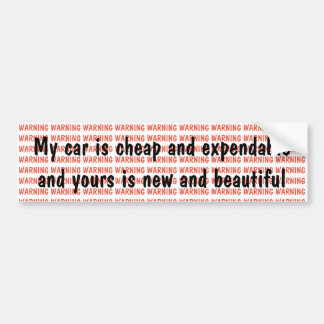 My car is cheap and expendable ... bumper sticker
