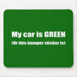 My car is green, or this bumper sticker is mousepads