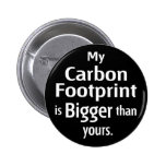 My Carbon Footprint is Bigger Than Yours (Black) Button