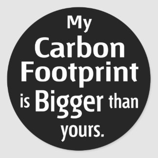 My Carbon Footprint is Bigger Than Yours (Black) Classic Round Sticker