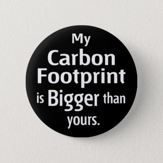 My Carbon Footprint is Bigger Than Yours (Black) Pinback Button