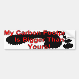 My Carbon Footprint Is Bigger Than Yours Car Bumper Sticker