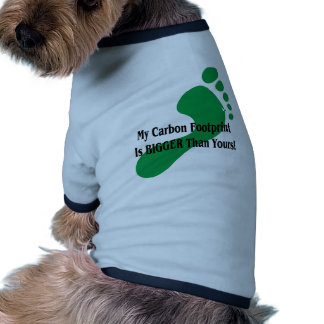 My Carbon Footprint Is BIGGER Than Yours! Pet Shirt