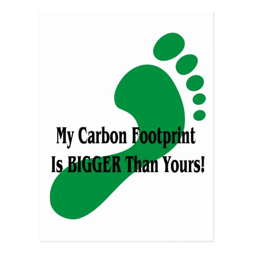 My Carbon Footprint Is BIGGER Than Yours! Postcard