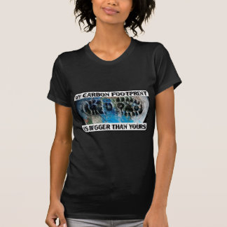 My Carbon Footprint Is Bigger Than Yours! Shirt