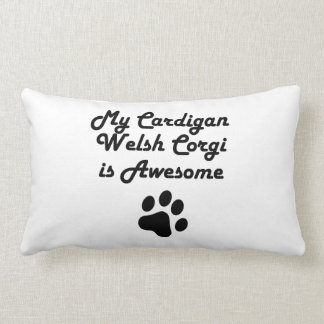 My Cardigan Welsh Corgi Is Awesome Pillows