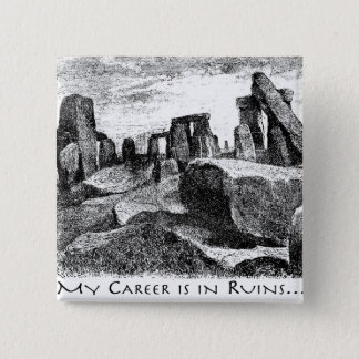 My Career Is In Ruins: Stonehenge Pinback Button