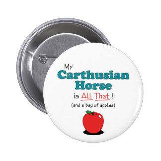 My Carthusian Horse is All That! Funny Horse Button