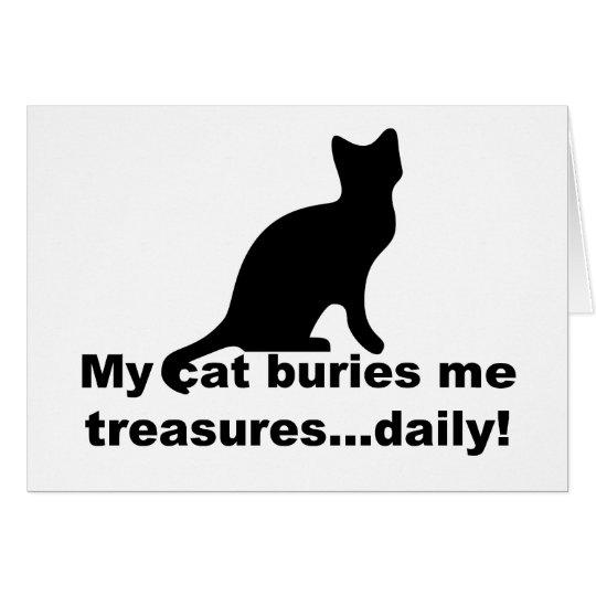 My Cat Buries Me Treasures Daily Funny Card