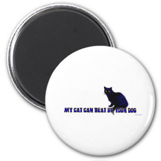 My Cat Can Beat Up Your Dog 2 Inch Round Magnet
