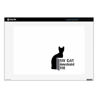 "My cat Domesticated me 15"" Laptop Decals"