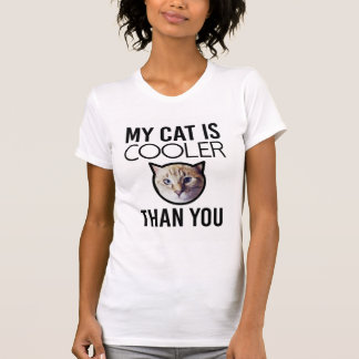 My Cat is Cooler Than You Custom Image T-Shirt