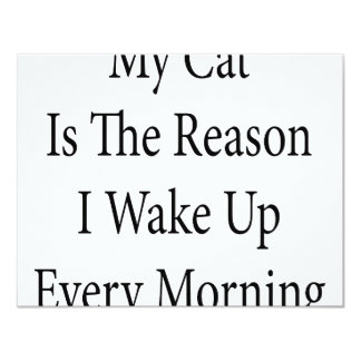 My Cat Is The Reason I Wake Up Every Morning 4.25x5.5 Paper Invitation Card