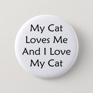 My Cat Loves Me And I Love My Cat Pinback Button