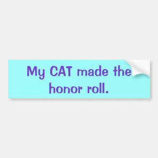 My CAT made the honor roll. Bumper Sticker