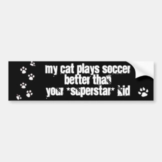 My cat plays soccer better than your kid car bumper sticker