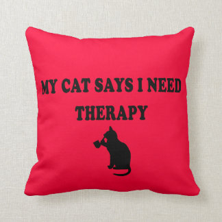 My Cat Says I Need Therapy Throw Pillow