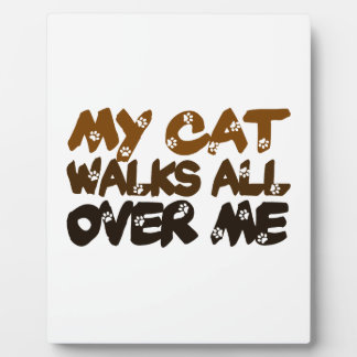 My Cat Walks All Over Me Plaques