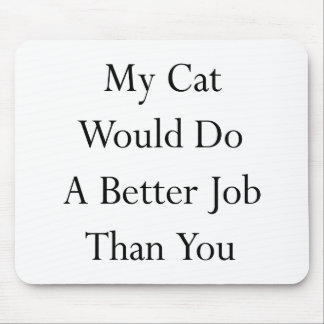 My Cat Would Do A Better Job Than You Mouse Pad