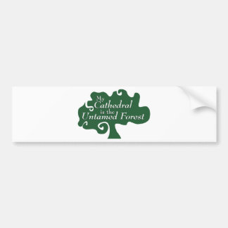 My Cathedral is the Untamed Forest Car Bumper Sticker